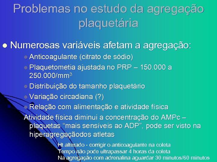 Problemas no estudo da agregação plaquetária l Numerosas variáveis afetam a agregação: l Anticoagulante