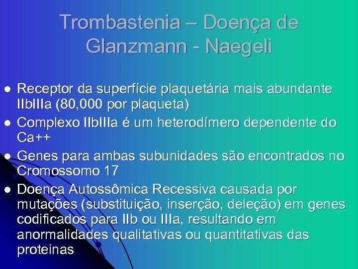 Trombastenia – Doença de Glanzmann - Naegeli l l Receptor da superfície plaquetária mais