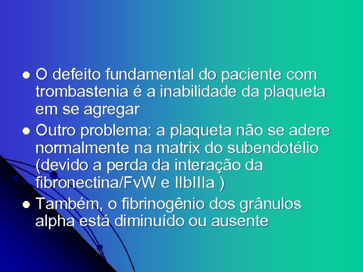 O defeito fundamental do paciente com trombastenia é a inabilidade da plaqueta em se
