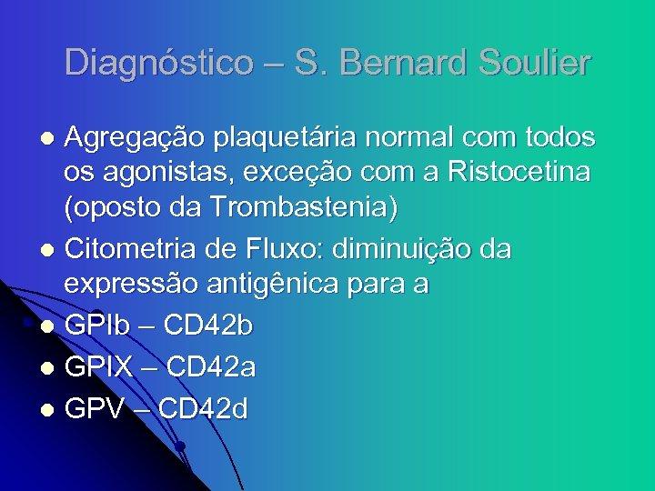 Diagnóstico – S. Bernard Soulier Agregação plaquetária normal com todos os agonistas, exceção com