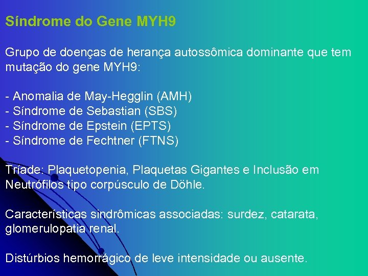 Síndrome do Gene MYH 9 Grupo de doenças de herança autossômica dominante que tem