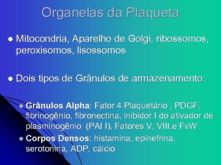 Organelas da Plaqueta l Mitocondria, Aparelho de Golgi, ribossomos, peroxisomos, lisossomos l Dois tipos
