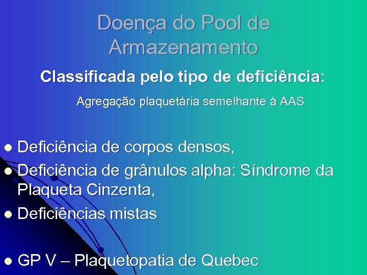 Doença do Pool de Armazenamento Classificada pelo tipo de deficiência: Agregação plaquetária semelhante à