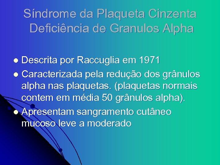Síndrome da Plaqueta Cinzenta Deficiência de Granulos Alpha Descrita por Raccuglia em 1971 l