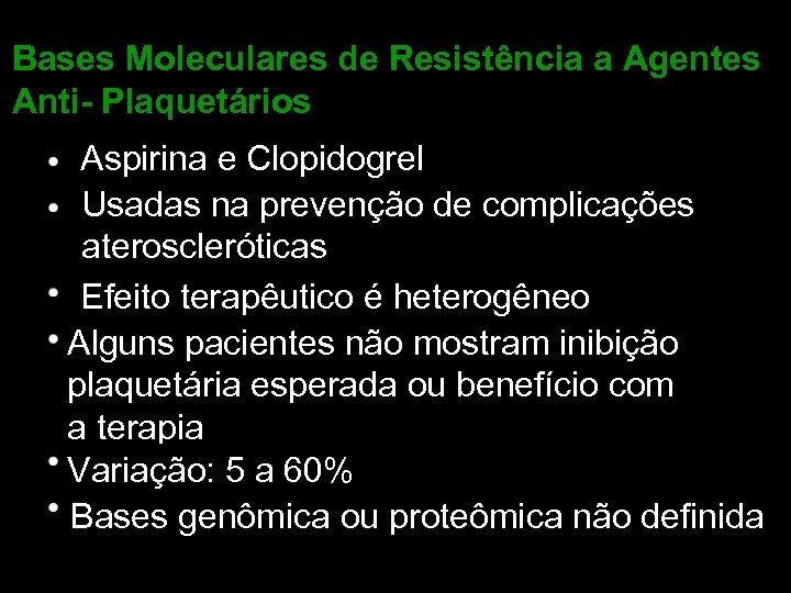 Bases Moleculares de Resistência a Agentes Anti- Plaquetários Aspirina e Clopidogrel Usadas na prevenção