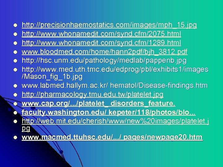 l l l http: //precisionhaemostatics. com/images/mph_15. jpg http: //www. whonamedit. com/synd. cfm/2075. html http: