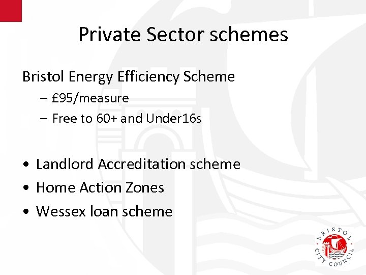 Private Sector schemes Bristol Energy Efficiency Scheme – £ 95/measure – Free to 60+