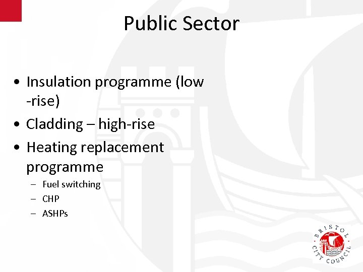 Public Sector • Insulation programme (low -rise) • Cladding – high-rise • Heating replacement