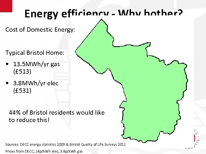 Energy efficiency - Why bother? Cost of Domestic Energy: Typical Bristol Home: • 13.