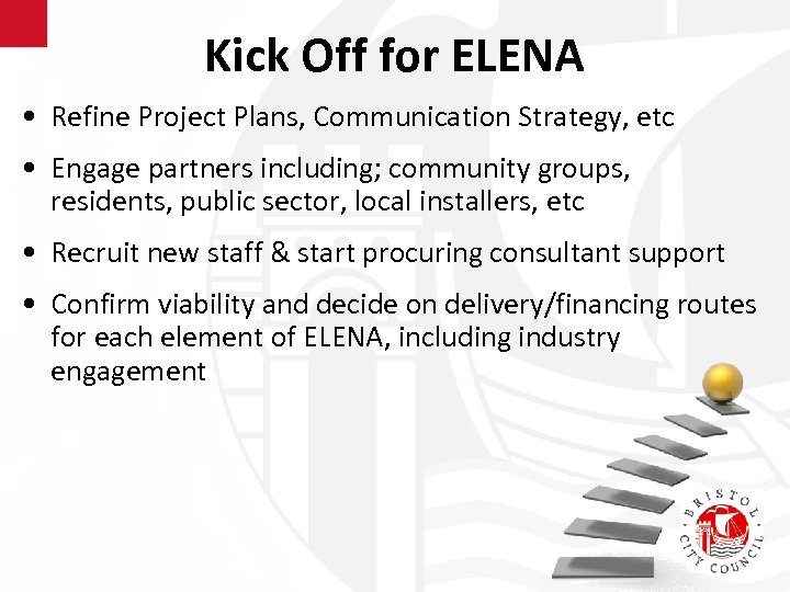 Kick Off for ELENA • Refine Project Plans, Communication Strategy, etc • Engage partners