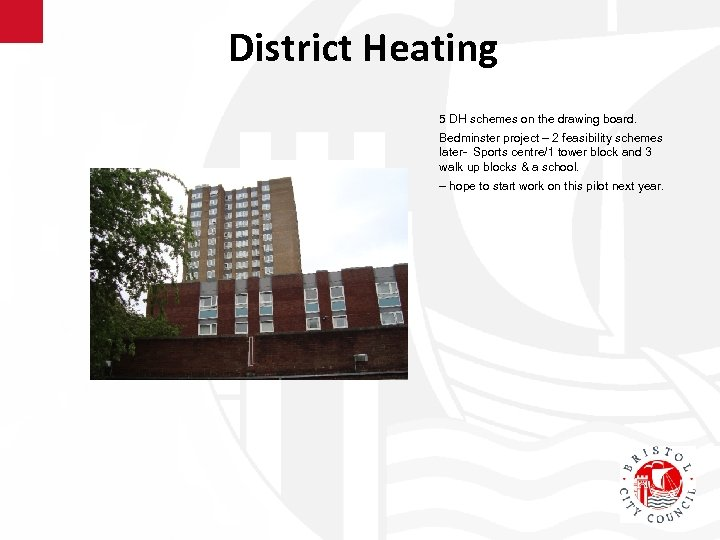 District Heating 5 DH schemes on the drawing board. Bedminster project – 2 feasibility
