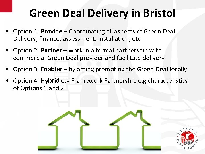 Green Deal Delivery in Bristol • Option 1: Provide – Coordinating all aspects of