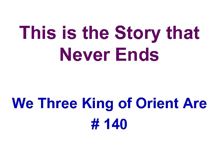 This is the Story that Never Ends We Three King of Orient Are #