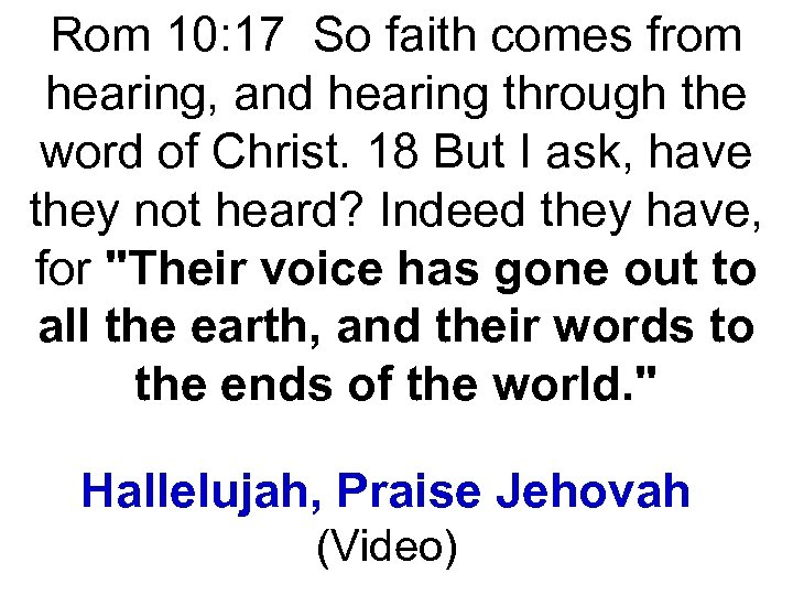 Rom 10: 17 So faith comes from hearing, and hearing through the word of
