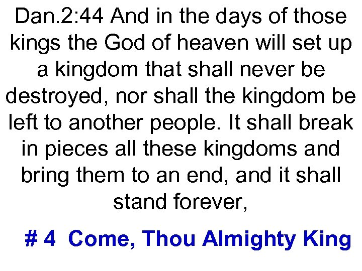 Dan. 2: 44 And in the days of those kings the God of heaven