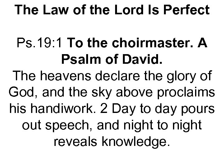 The Law of the Lord Is Perfect Ps. 19: 1 To the choirmaster. A