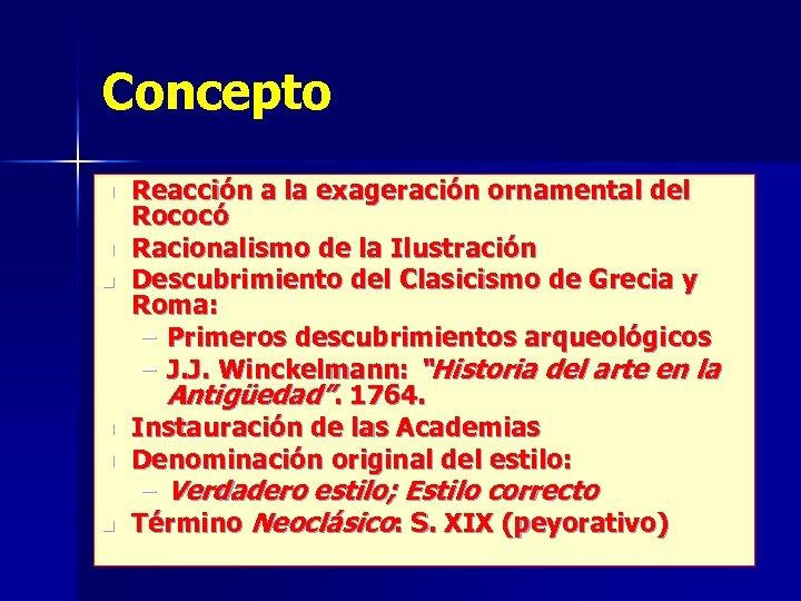 Concepto n n n Reacción a la exageración ornamental del Rococó Racionalismo de la