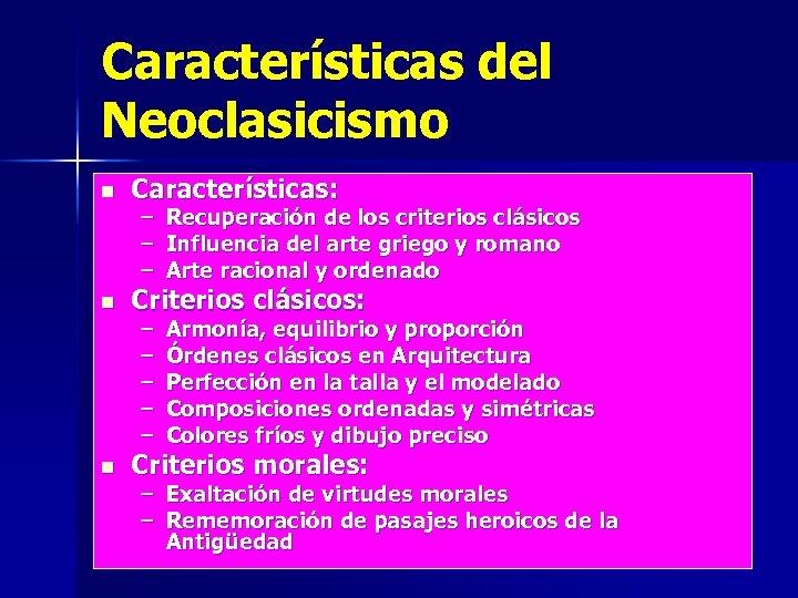 Características del Neoclasicismo n n n Características: – – – Recuperación de los criterios
