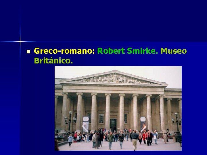 n Greco-romano: Robert Smirke. Museo Británico.
