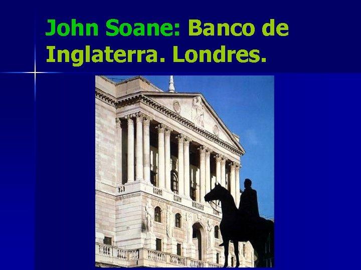 John Soane: Banco de Inglaterra. Londres.