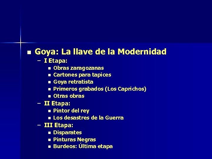 n Goya: La llave de la Modernidad – I Etapa: n n n Obras