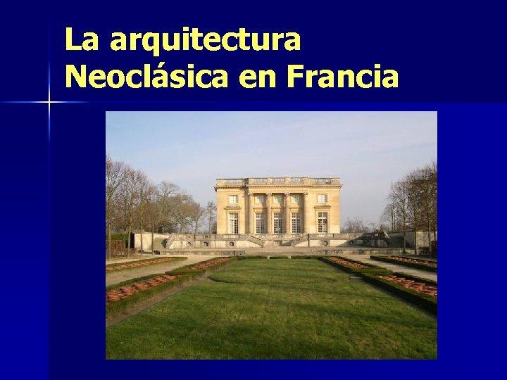 La arquitectura Neoclásica en Francia