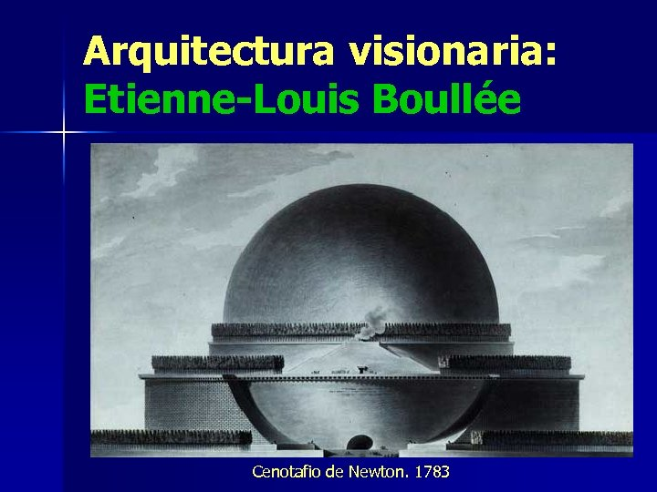 Arquitectura visionaria: Etienne-Louis Boullée Cenotafio de Newton. 1783