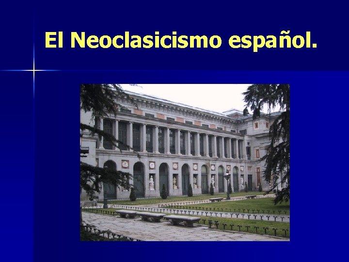 El Neoclasicismo español.