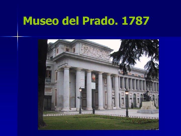 Museo del Prado. 1787