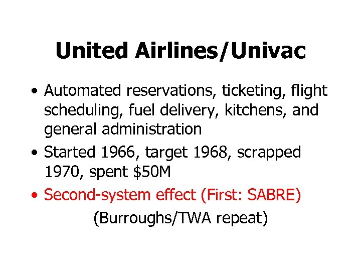United Airlines/Univac • Automated reservations, ticketing, flight scheduling, fuel delivery, kitchens, and general administration