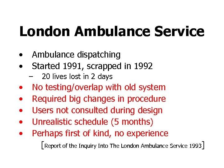 London Ambulance Service • • Ambulance dispatching Started 1991, scrapped in 1992 – •