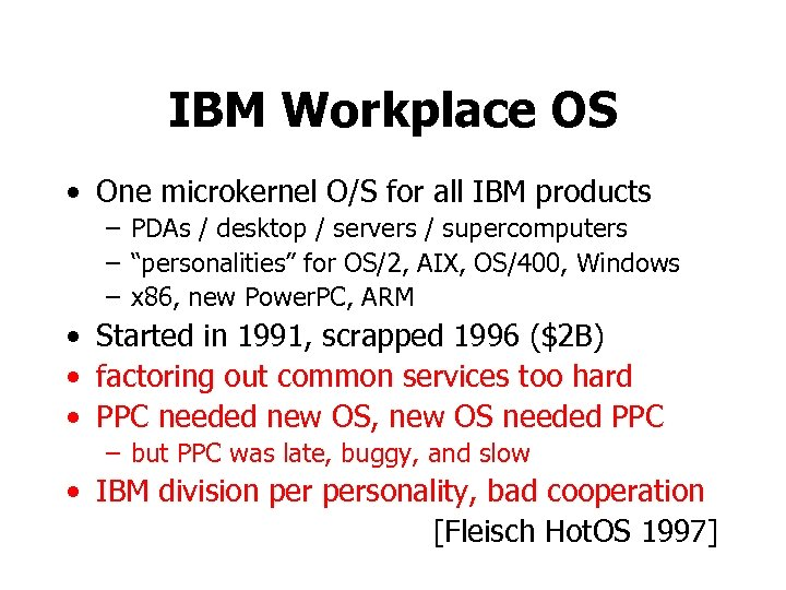 IBM Workplace OS • One microkernel O/S for all IBM products – PDAs /