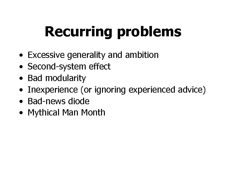Recurring problems • • • Excessive generality and ambition Second-system effect Bad modularity Inexperience