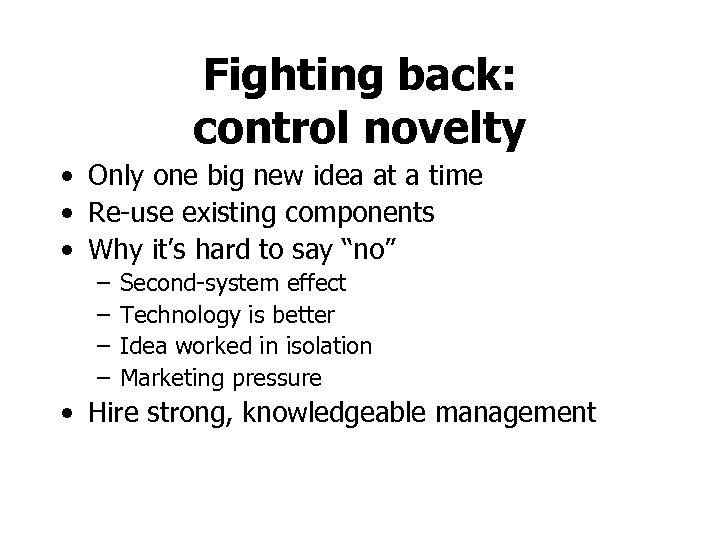 Fighting back: control novelty • Only one big new idea at a time •