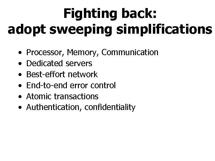 Fighting back: adopt sweeping simplifications • • • Processor, Memory, Communication Dedicated servers Best-effort