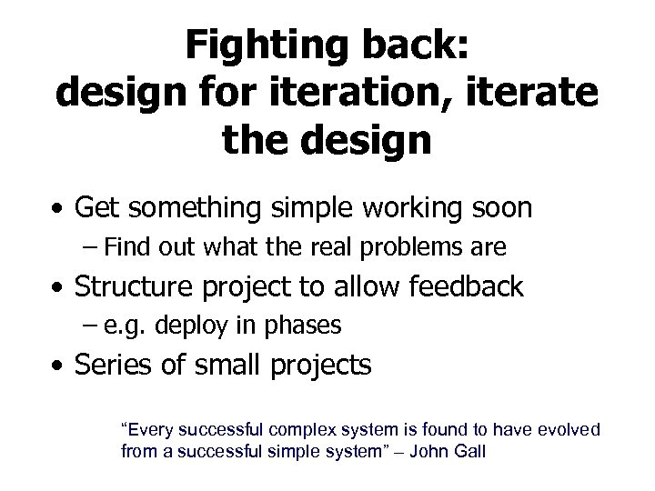 Fighting back: design for iteration, iterate the design • Get something simple working soon
