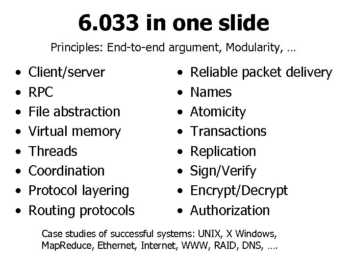 6. 033 in one slide Principles: End-to-end argument, Modularity, … • • Client/server RPC