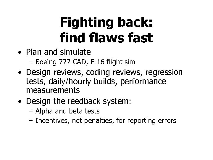 Fighting back: find flaws fast • Plan and simulate – Boeing 777 CAD, F-16