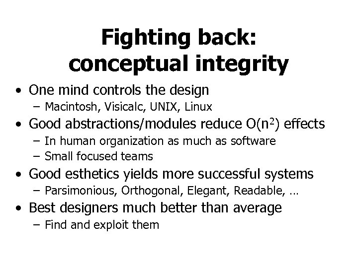 Fighting back: conceptual integrity • One mind controls the design – Macintosh, Visicalc, UNIX,