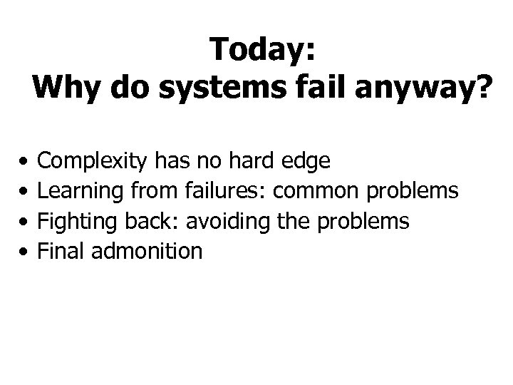 Today: Why do systems fail anyway? • • Complexity has no hard edge Learning
