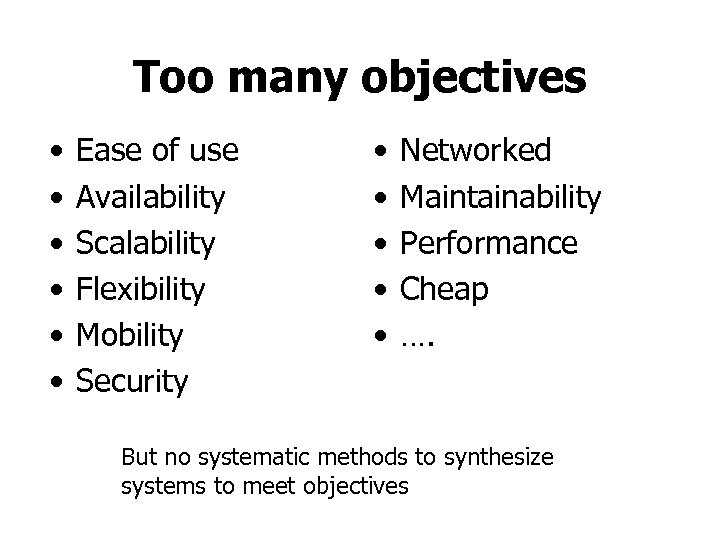Too many objectives • • • Ease of use Availability Scalability Flexibility Mobility Security