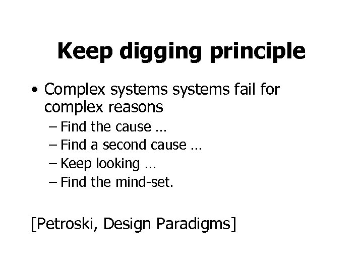 Keep digging principle • Complex systems fail for complex reasons – Find the cause