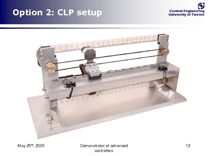 Option 2: CLP setup May 25 th, 2005 Demonstrator of advanced controllers 12
