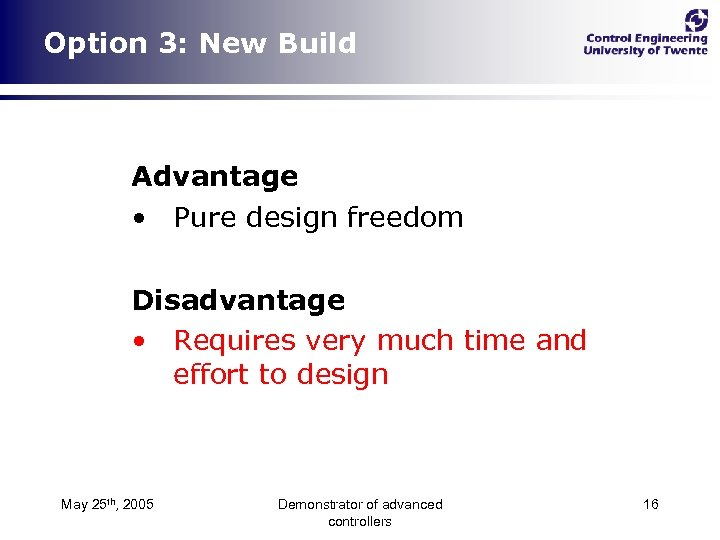 Option 3: New Build Advantage • Pure design freedom Disadvantage • Requires very much