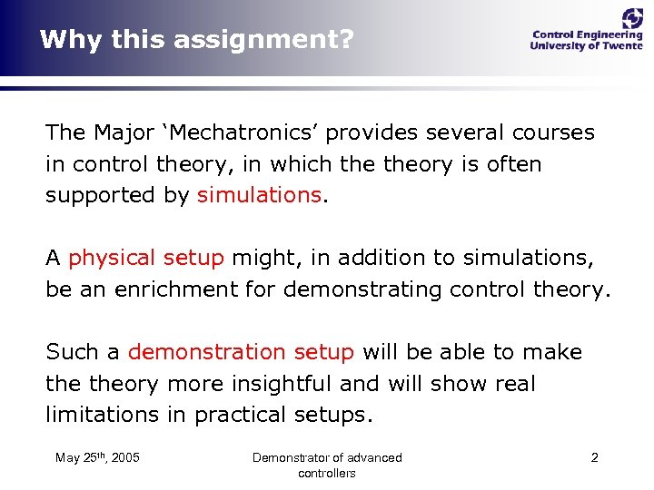 Why this assignment? The Major 'Mechatronics' provides several courses in control theory, in which