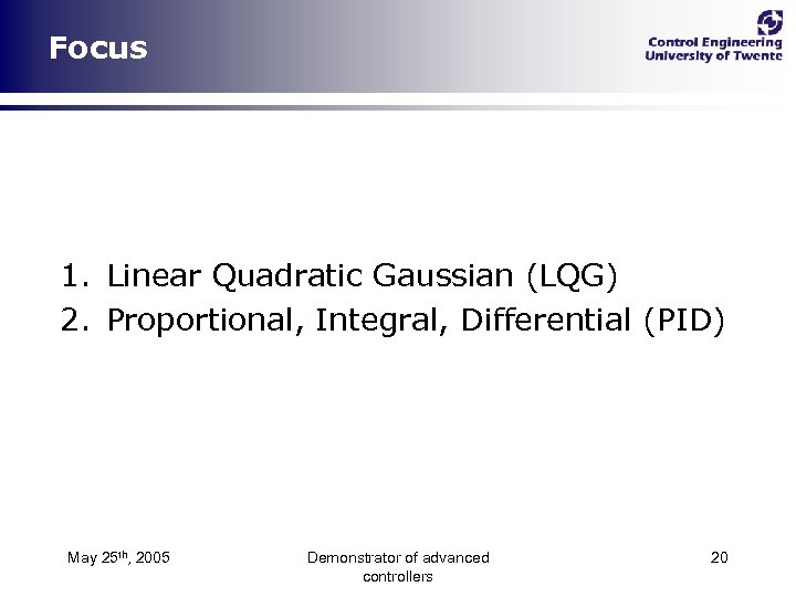 Focus 1. Linear Quadratic Gaussian (LQG) 2. Proportional, Integral, Differential (PID) May 25 th,