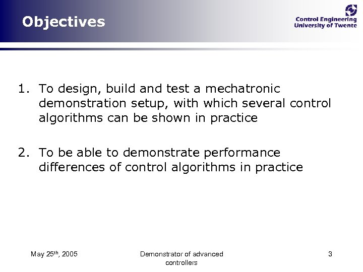 Objectives 1. To design, build and test a mechatronic demonstration setup, with which several