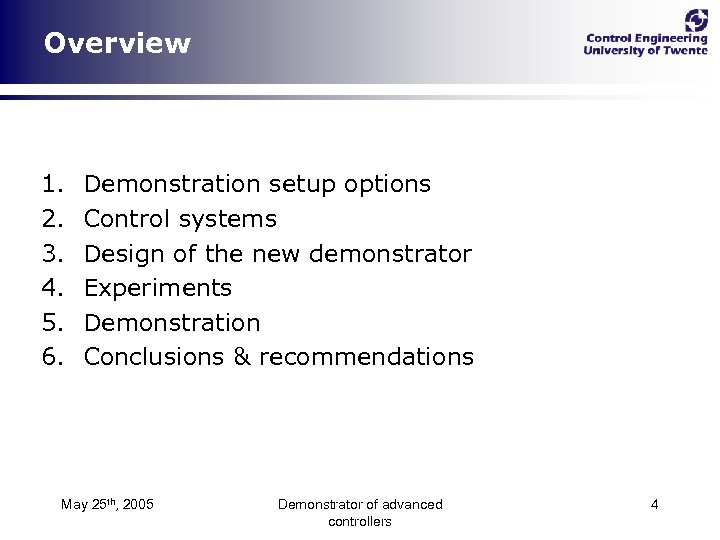 Overview 1. 2. 3. 4. 5. 6. Demonstration setup options Control systems Design of