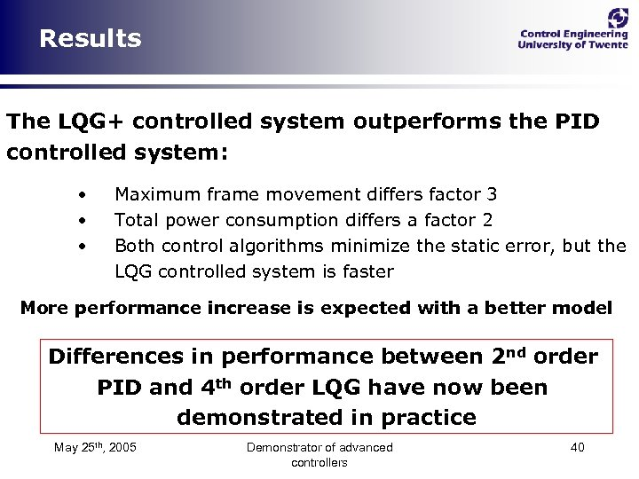 Results The LQG+ controlled system outperforms the PID controlled system: • • • Maximum