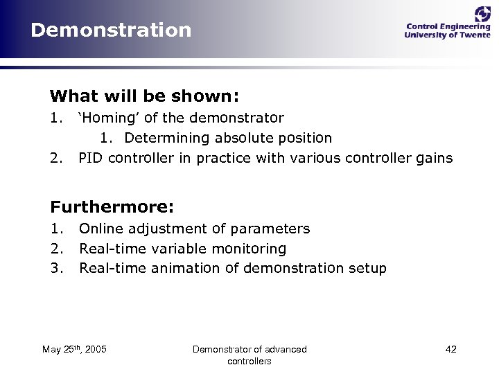 Demonstration What will be shown: 1. 2. 'Homing' of the demonstrator 1. Determining absolute